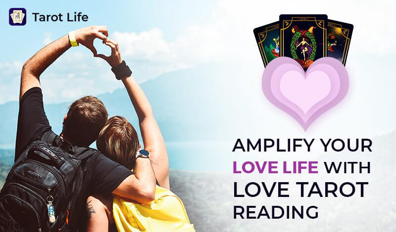 Amplify your Love Life with Love Tarot Reading