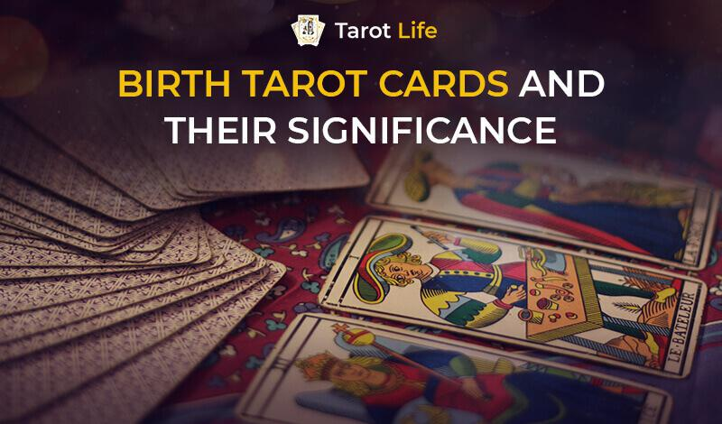 Birth Tarot Cards And Their Significance