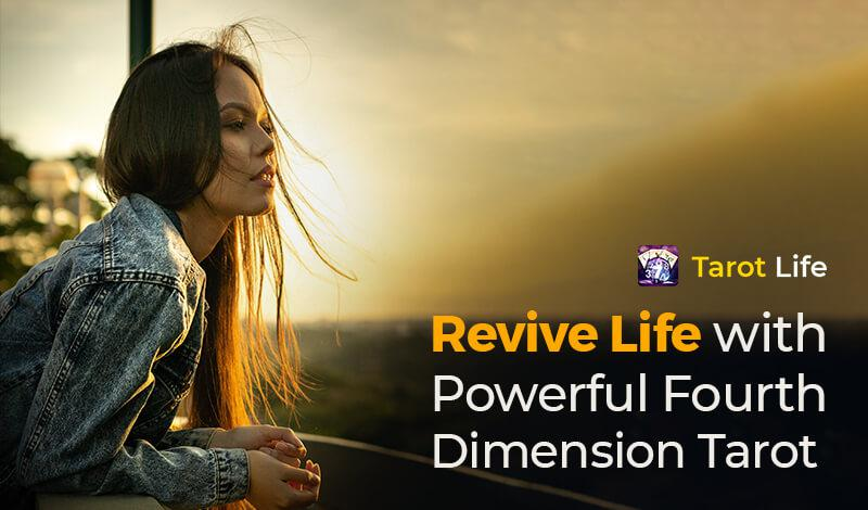 Revive life with powerful Fourth Dimension tarot